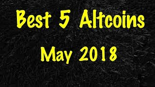Best 5 Altcoins in May 2018 | 5x - 10x Profit Potential! | Altcoins | Best Altcoins 2018