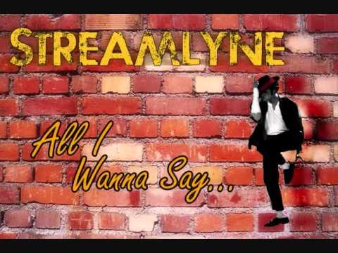 Streamlyne  All I Wanna Say New Song!