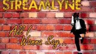 Streamlyne - All I Wanna Say (New Song!)