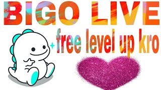 Bigo live pe free me level up kre