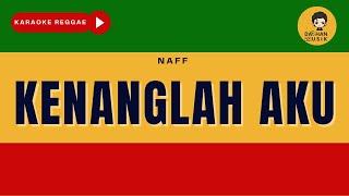 Download KENANGLAH AKU   Naff (Karaoke Reggae Version) By Daehan Musik