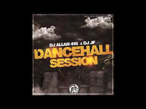 DJ ALLAN 416 x DJ JF - SESSION DANCEHALL (2019)