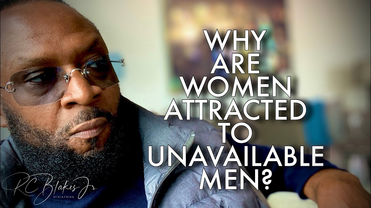 WHY WOMEN ARE ATTRACTED TO EMOTIONALLY UNAVAILABLE MEN by RC Blakes