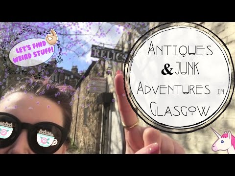 Antiques & Junk Adventures in Glasgow