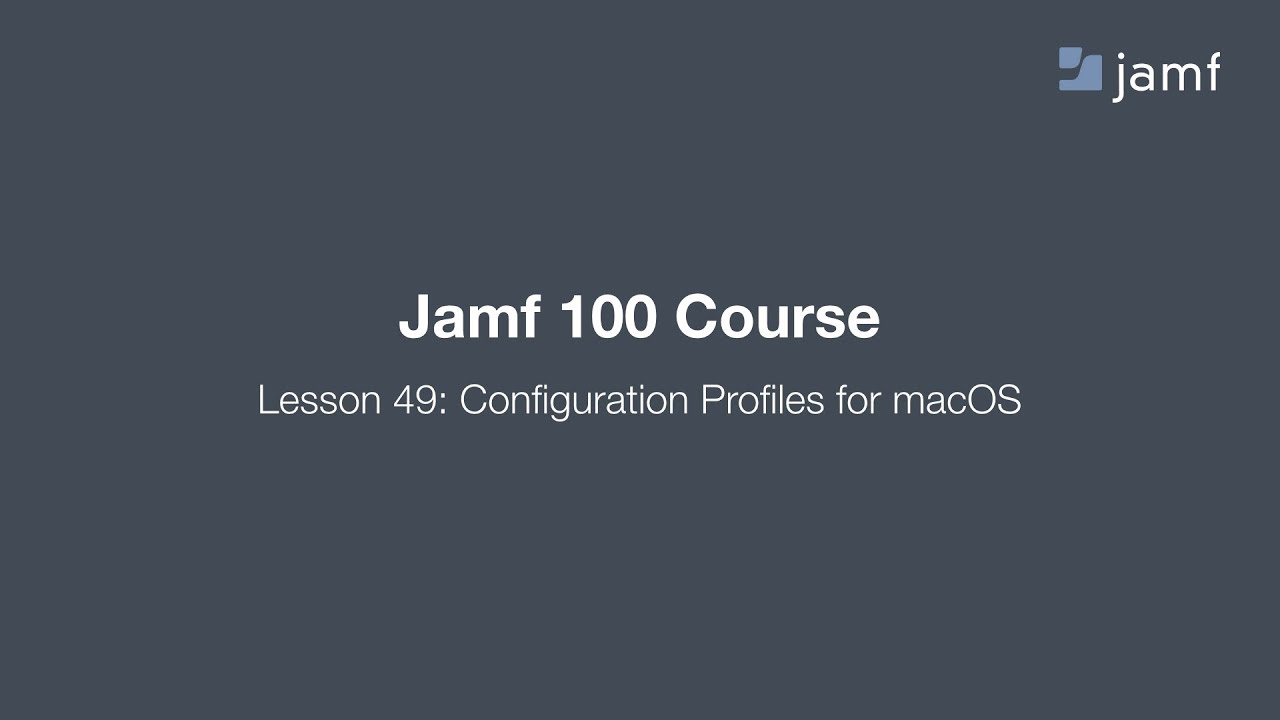 Jamf 100 Course, Lesson 49: Configuration Profiles for macOS
