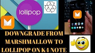 Downgrade To Stock Lollipop From Marshmallow in Lenovo VIBE K4 NOTE