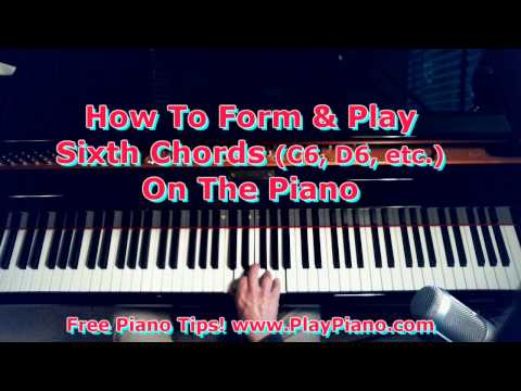 How To Form & Play Sixth Chords On The Piano