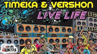 Timeka & Vershon - Live Life (Raw) Vibes Maker Riddim - April 2018
