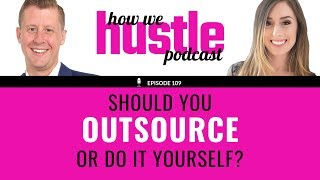 109 - Should You Outsource or Do it Yourself?