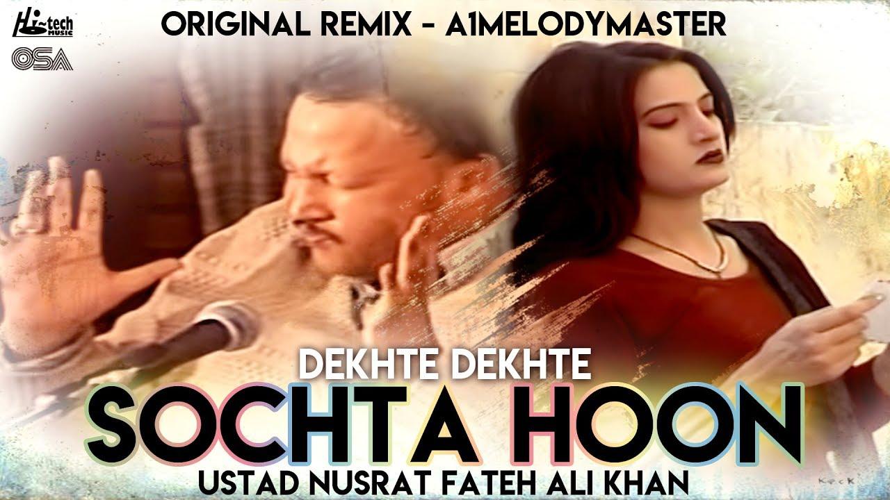 Sochta Houn (Remix) (Dekhte) - Ustad Nusrat Fateh Ali Khan & A1 MelodyMaster - OSA Official HD Video #1