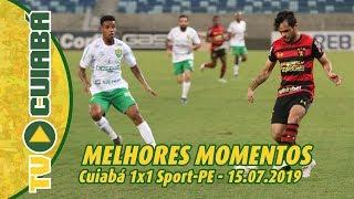 MELHORES MOMENTOS: Cuiabá 1x1 Sport-PE - 15/07/2019