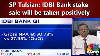 SP Tulsian: IDBI Bank stake sale will be taken positively by the market