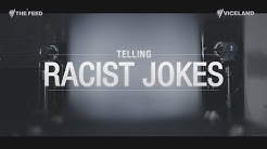 Telling racist jokes - The Feed