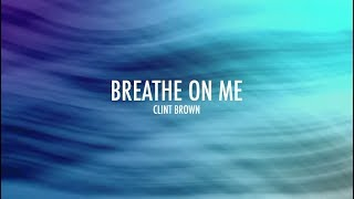 Watch Clint Brown Breathe On Me video