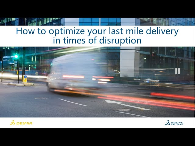 Webinar: How to optimize your last mile delivery in times of disruption?   DELMIA