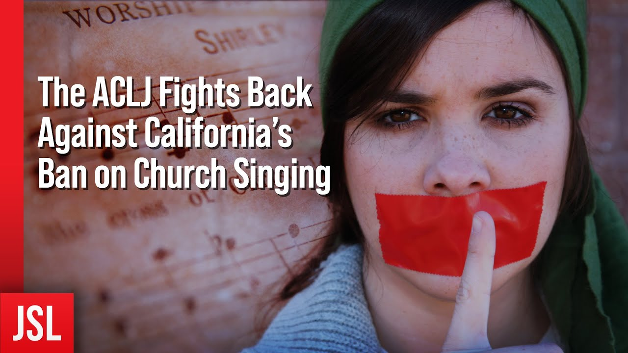 The ACLJ Fights Back Against California's Ban on Church Singing