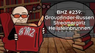 BMZ #239: Groupfinder-Russen, Streamergirlz, Heilsteinbrunnen