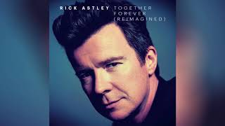 Скачать Rick Astley Together Forever Reimagined Official Audio