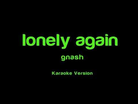 gnash - lonely again Karaoke Version