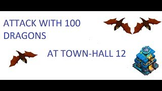 ATTACK WITH 100 LVL.4 DRAGONS AT TOWNHALL 12 LET,S SEEE