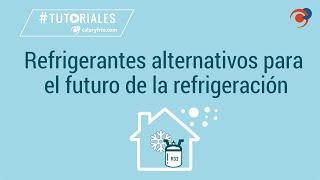 Refrigerantes alternativos ¿Cuáles serán los sustitutos a los refrigerantes prohibidos?