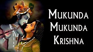 MUKUNDA MUKUNDA KRISHNA | MESMERIZING SONG OF LORD KRISHNA |