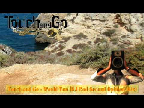Touch and Go  Would You DJ Rod Second Opinion Mix