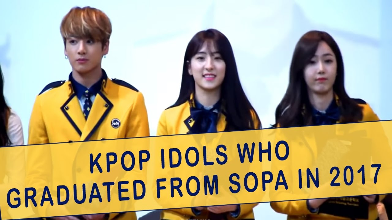 Kpop Idols Who Graduated From The School Of Performing Arts Sopa In 2017 Youtube