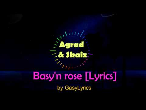 Agrad & Skaiz  - Basy'n Rose [Lyrics] by Gasy Lyrics