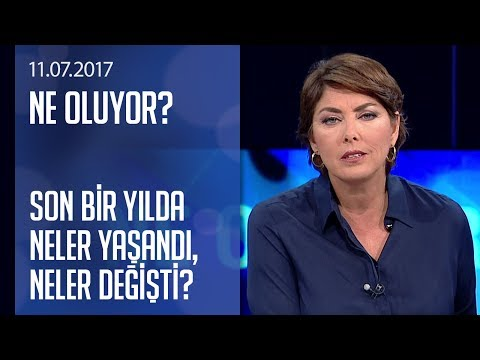 Son bir yılda Türkiye'de neler yaşandı, neler değişti? - Ne Oluyor? 11.07.2017 Salı
