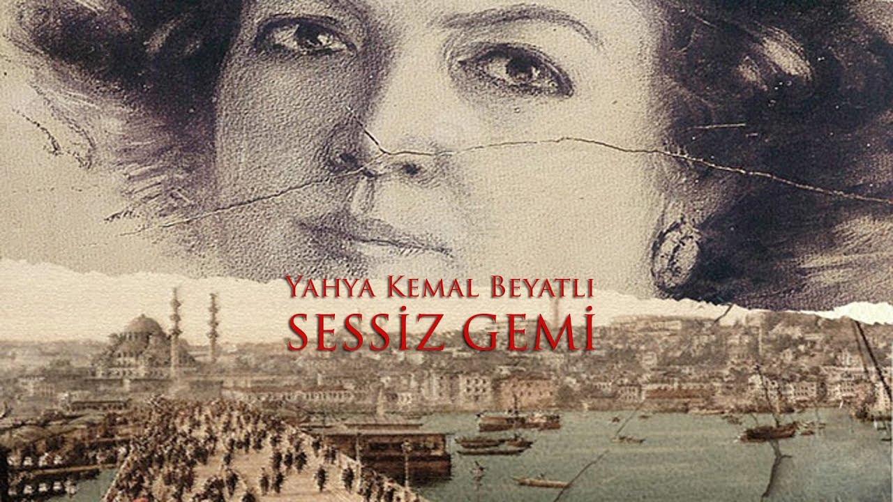 Yahya Kemal Beyatlı Sessiz Gemi Hikayesiyle Birlikte Youtube