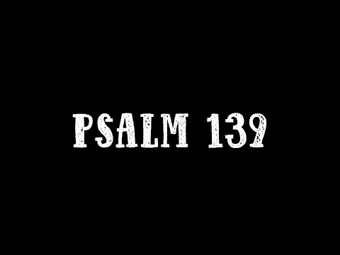 PSALM 139 - An Original Song and Lyric Video Based on the Chapter