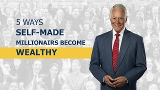 5 Ways Self-Made Millionaires Become Wealthy
