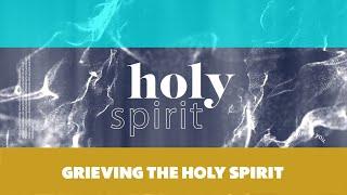 Holy Spirit Week 3 - Grieving The Holy Spirit