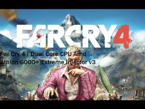 Far Cry 4 ( Dual Core CPU Amd Athlon 6000+)Extreme Injector v3