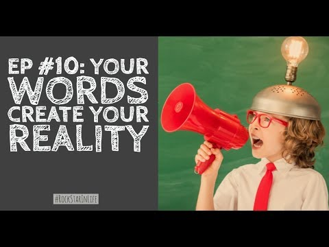 Your Words Create Your Reality #10 - RockStar In Life