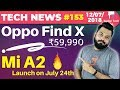 Oppo Find X, MI A2 Launch, Mi Max 3, JioPhone's KaiOS Beats iOS, Huawei 40W Charger- TTN#153