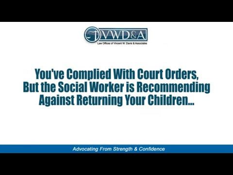 Complied with Social Service Court Orders but Children Not Returned -- CA Lawyer Vincent W. Davis