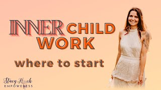 Where to start with Inner Child work.