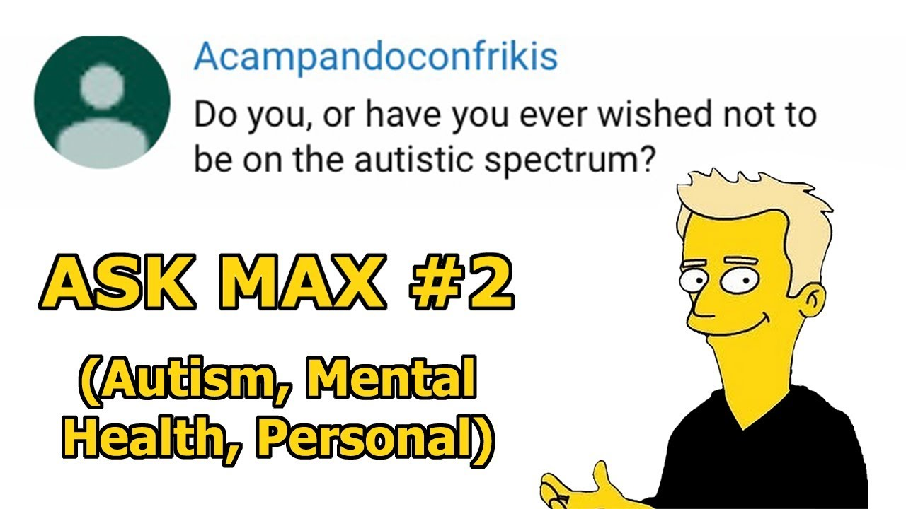 Ask Max 2: Autism, Mental Health, Personal Questions (TIMESTAMPS INCLUDED)
