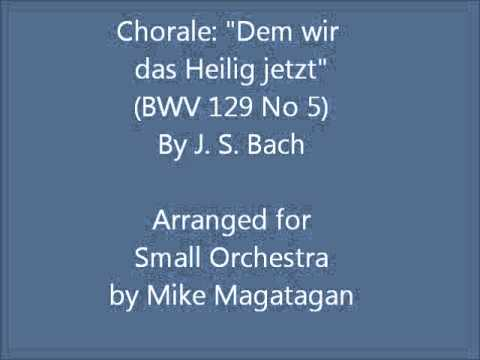 """Chorale: """"Dem Wir Das Heilig Jetzt"""" (BWV 129 No 5) For Small Orchestra"""