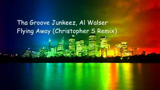 Tha Groove Junkeez, Al Walser - Flying Away (Christopher S Remix)