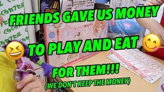 FRIENDS GAVE US MONEY TO PLAY AND EAT FOR THEM!!!(We don't keep the money)