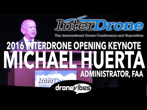 2016 InterDrone Opening Keynote by Michael Huerta, FAA Admin