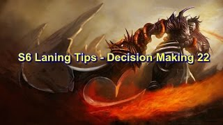 S6 Laning Tips - Decision Making 22 | League of Legends