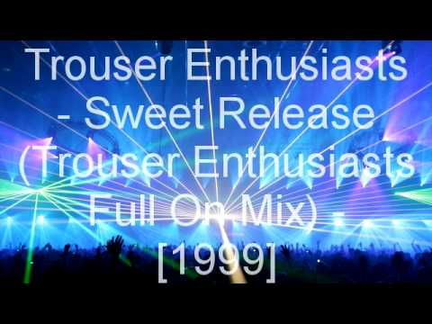 Trouser Enthusiasts - Sweet Release (Trouser Enthusiasts Full On Mix)