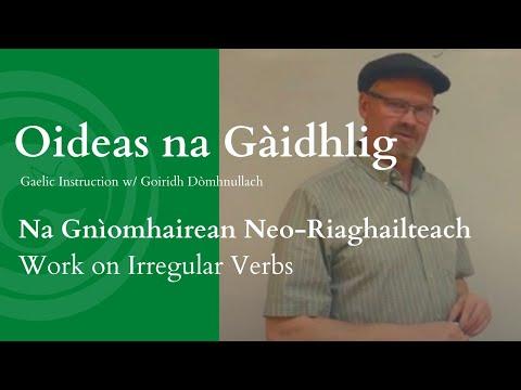 Na Gnìomhairean Neo-Riaghailteach / Work on Irregular Verbs