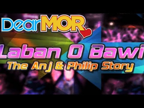 "Dear MOR: ""Laban O Bawi"" The Anj And Phillip Story 04-08-16"