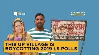 Kya Hua Tera Vaada: 'No Vikas', Says UP Village Boycotting Polls | The Quint