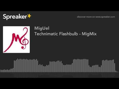 Technimatic Flashbulb - MigMix (creato con Spreaker)
